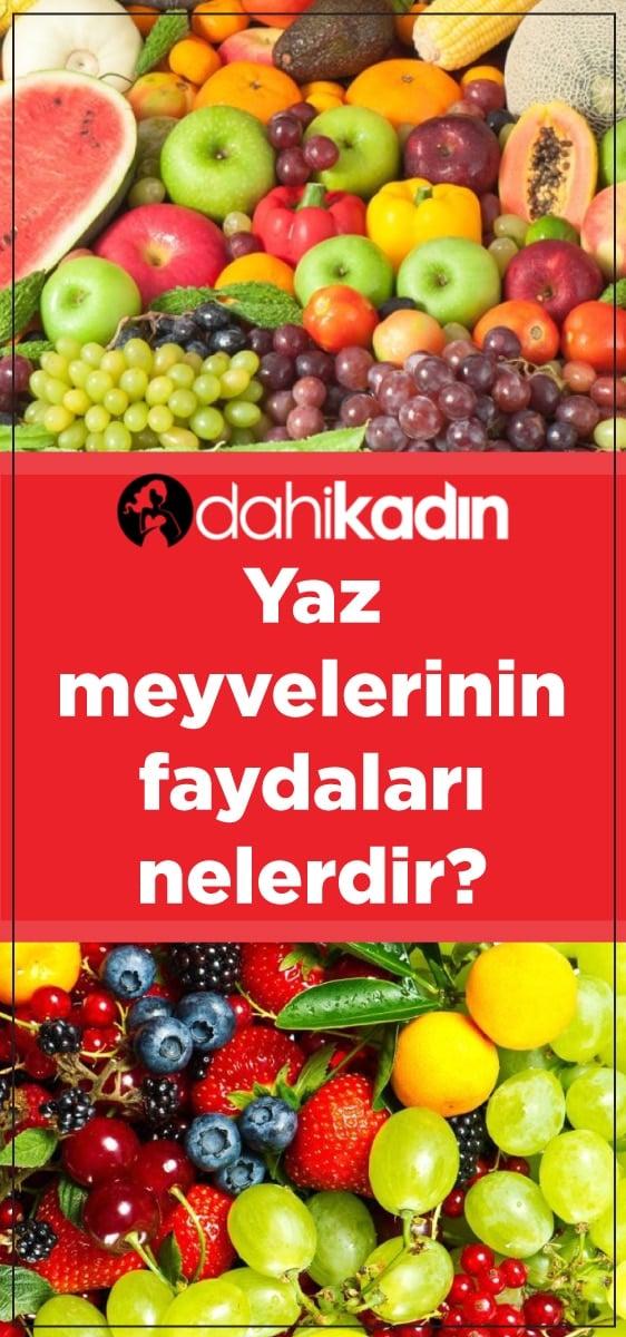 Yaz meyveleri nelerdir? Yaz meyvelerinin faydaları nelerdir?