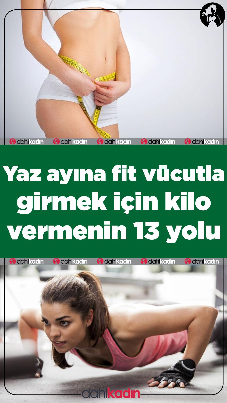 Yaz ayına fit vücutla girmek için kilo vermenin 13 yolu