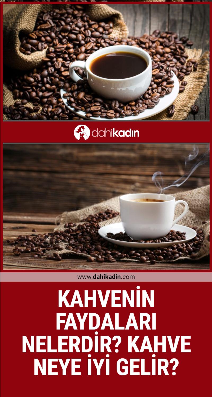 Kahvenin faydaları nelerdir? Kahve neye iyi gelir?